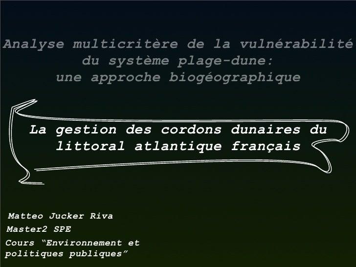 Analyse multicritère de la vulnérabilité          du système plage-dune:       une approche biogéographique       La gesti...