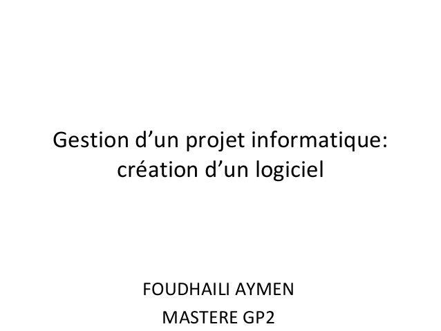 Gestion d'un projet informatique: création d'un logiciel FOUDHAILI AYMEN MASTERE GP2