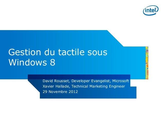 Gestion du tactile sousWindows 8       David Rousset, Developer Evangelist, Microsoft       Xavier Hallade, Technical Mark...