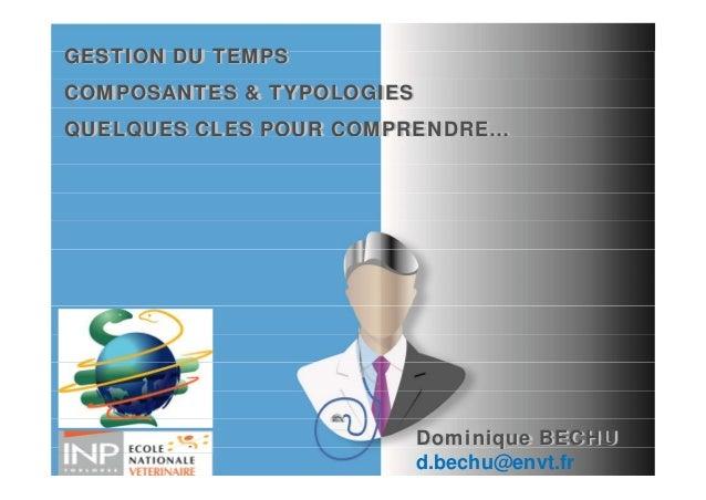 GESTION DU TEMPSCOMPOSANTES & TYPOLOGIESQQUELQUES CLES POUR COMPRENDRE…    Q                           Dominique BECHU    ...