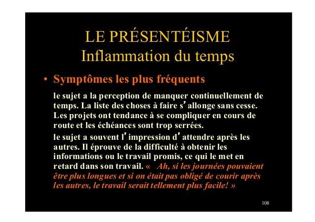 108LE PRÉSENTÉISMEInflammation du temps• Symptômes les plus fréquentsle sujet a la perception de manquer continuellement ...