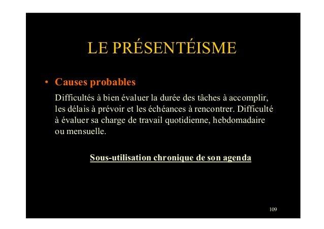 109LE PRÉSENTÉISME• Causes probablesDifficultés à bien évaluer la durée des tâches à accomplir,les délais à prévoir et le...