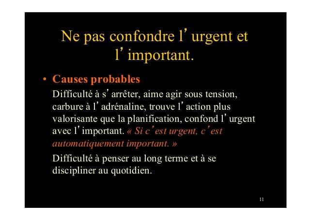 11Ne pas confondre l'urgent etl'important.• Causes probablesDifficulté à s'arrêter, aime agir sous tension,carbure à l'ad...