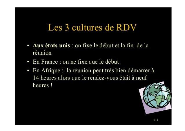 111Les 3 cultures de RDV• Aux états unis : on fixe le début et la fin de laréunion• En France : on ne fixe que le début•...