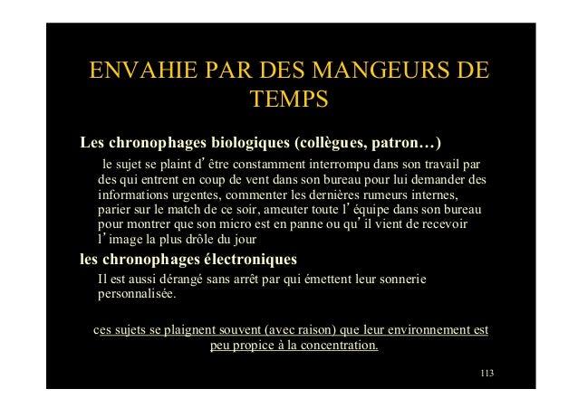 113ENVAHIE PAR DES MANGEURS DETEMPSLes chronophages biologiques (collègues, patron…)le sujet se plaint d'être constamment ...