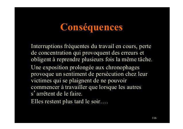 116ConséquencesInterruptions fréquentes du travail en cours, pertede concentration qui provoquent des erreurs etobligent à...
