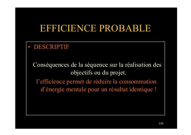 134EFFICIENCE PROBABLE• DESCRIPTIFConséquences de la séquence sur la réalisation desobjectifs ou du projet.l'efficience p...