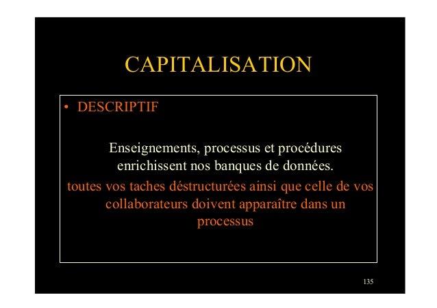 135CAPITALISATION• DESCRIPTIFEnseignements, processus et procéduresenrichissent nos banques de données.toutes vos taches ...