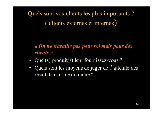 14Quels sont vos clients les plus importants ?( clients externes et internes)« On ne travaille pas pour soi mais pour desc...