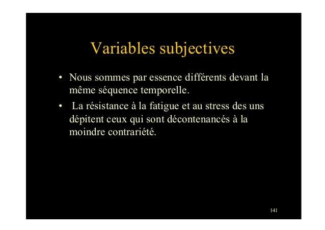 141Variables subjectives• Nous sommes par essence différents devant lamême séquence temporelle.• La résistance à la fati...