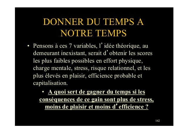 142DONNER DU TEMPS ANOTRE TEMPS• Pensons à ces 7 variables, l'idée théorique, audemeurant inexistant, serait d'obtenir le...