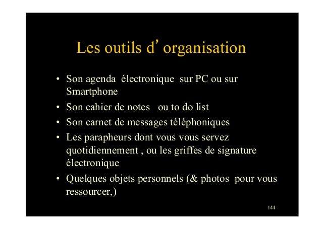 144Les outils d'organisation• Son agenda électronique sur PC ou surSmartphone• Son cahier de notes ou to do list• Son c...