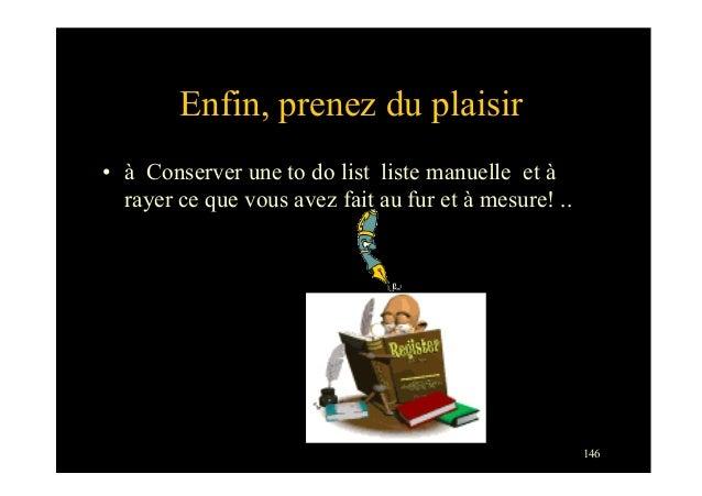 146Enfin, prenez du plaisir• à Conserver une to do list liste manuelle et àrayer ce que vous avez fait au fur et à mesure...