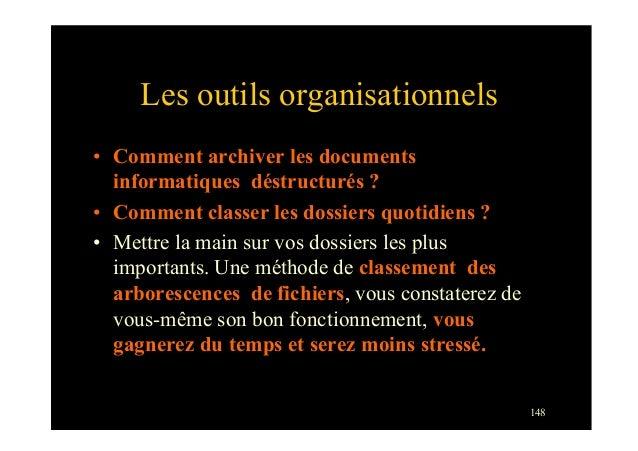 148Les outils organisationnels• Comment archiver les documentsinformatiques déstructurés ?• Comment classer les dossiers...