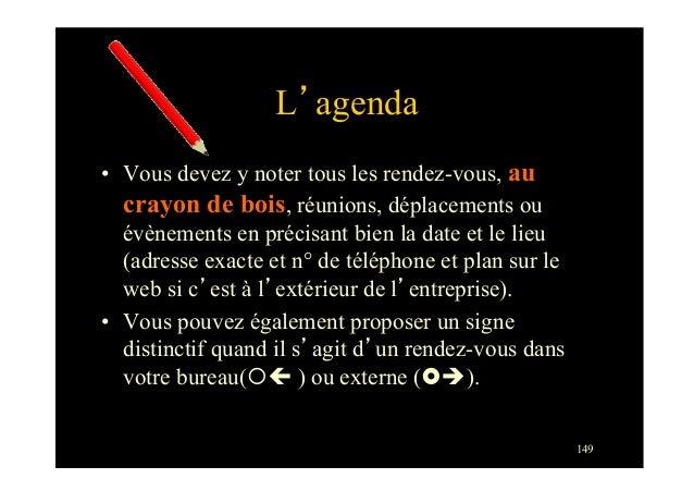 149L'agenda• Vous devez y noter tous les rendez-vous, aucrayon de bois, réunions, déplacements ouévènements en précisant ...