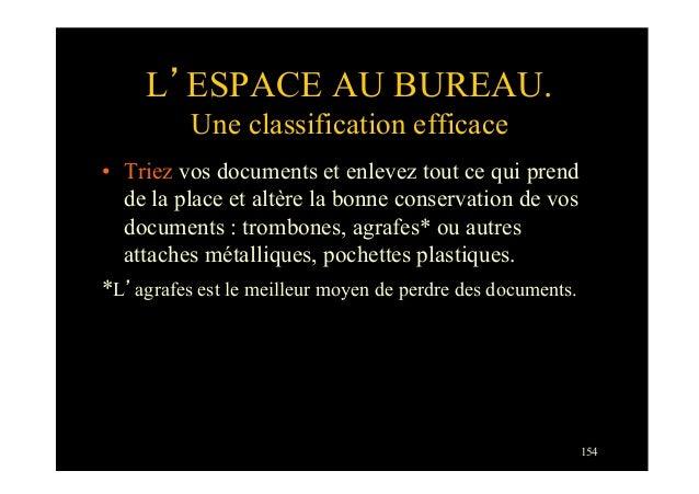 154L'ESPACE AU BUREAU.Une classification efficace• Triez vos documents et enlevez tout ce qui prendde la place et altère ...