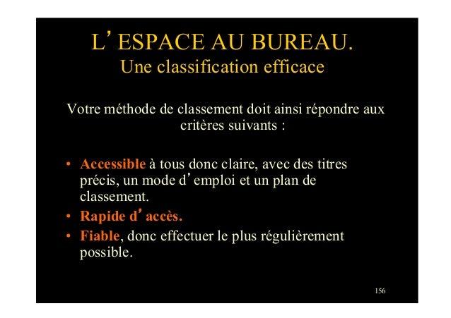156L'ESPACE AU BUREAU.Une classification efficaceVotre méthode de classement doit ainsi répondre auxcritères suivants :• ...