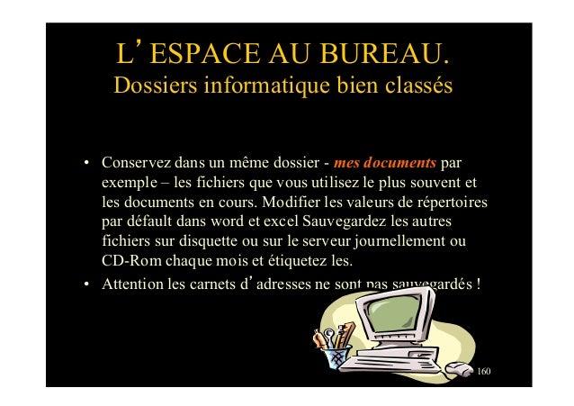 160L'ESPACE AU BUREAU.Dossiers informatique bien classés• Conservez dans un même dossier - mes documents parexemple – les...