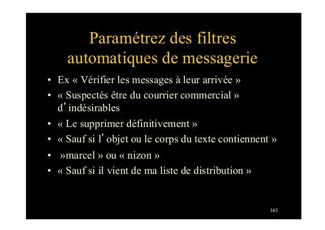 163Paramétrez des filtresautomatiques de messagerie• Ex « Vérifier les messages à leur arrivée »• « Suspectés être du co...