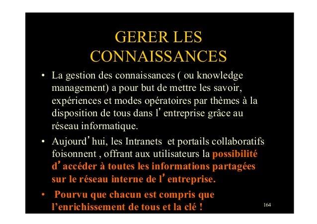 164GERER LESCONNAISSANCES• La gestion des connaissances ( ou knowledgemanagement) a pour but de mettre les savoir,expérie...