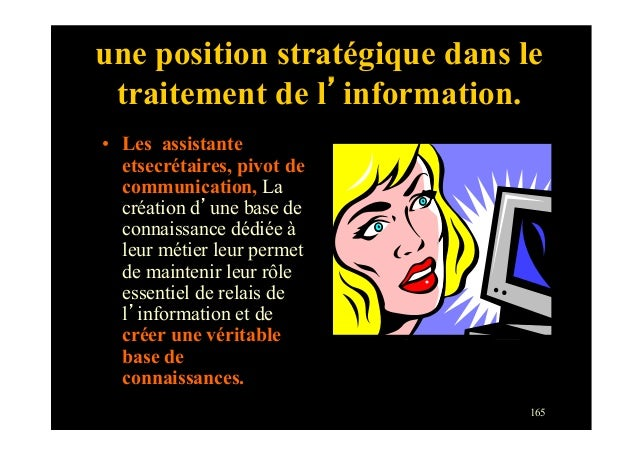 165une position stratégique dans letraitement de l'information.• Les assistanteetsecrétaires, pivot decommunication, Lacr...