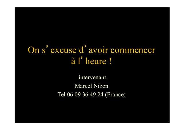On s'excuse d'avoir commencerà l'heure !intervenantMarcel NizonTel 06 09 36 49 24 (France)