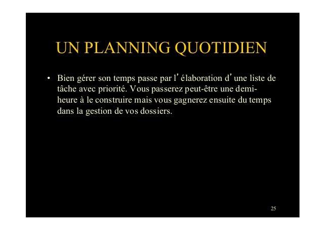 25UN PLANNING QUOTIDIEN• Bien gérer son temps passe par l'élaboration d'une liste detâche avec priorité. Vous passerez pe...