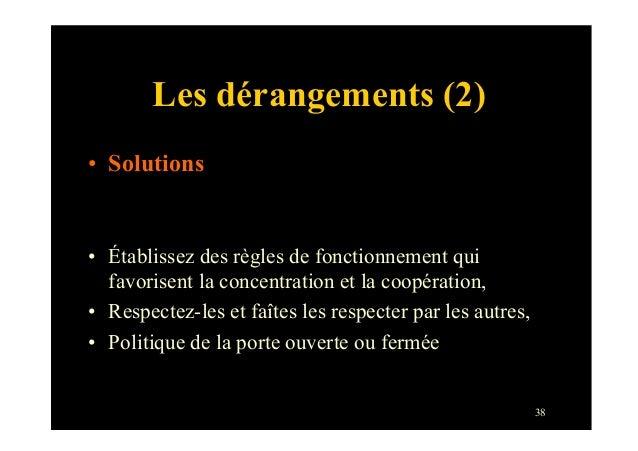 38Les dérangements (2)• Solutions• Établissez des règles de fonctionnement quifavorisent la concentration et la coopérat...