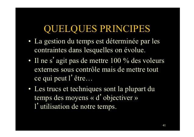 41QUELQUES PRINCIPES• La gestion du temps est déterminée par lescontraintes dans lesquelles on évolue.• Il ne s'agit pas...