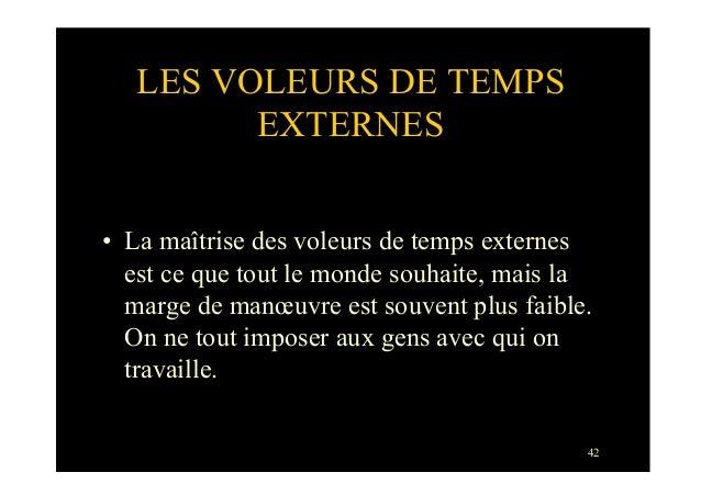42LES VOLEURS DE TEMPSEXTERNES• La maîtrise des voleurs de temps externesest ce que tout le monde souhaite, mais lamarge ...