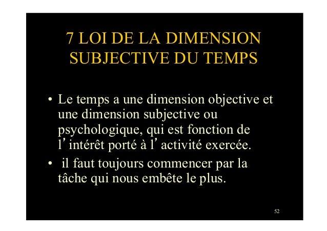 527 LOI DE LA DIMENSIONSUBJECTIVE DU TEMPS• Le temps a une dimension objective etune dimension subjective oupsychologique...