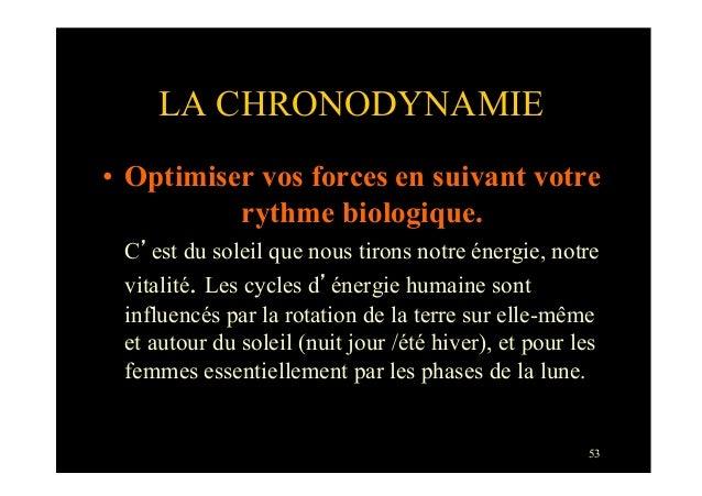 53LA CHRONODYNAMIE• Optimiser vos forces en suivant votrerythme biologique.C'est du soleil que nous tirons notre énergie,...