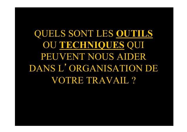 QUELS SONT LES OUTILSOU TECHNIQUES QUIPEUVENT NOUS AIDERDANS L'ORGANISATION DEVOTRE TRAVAIL ?