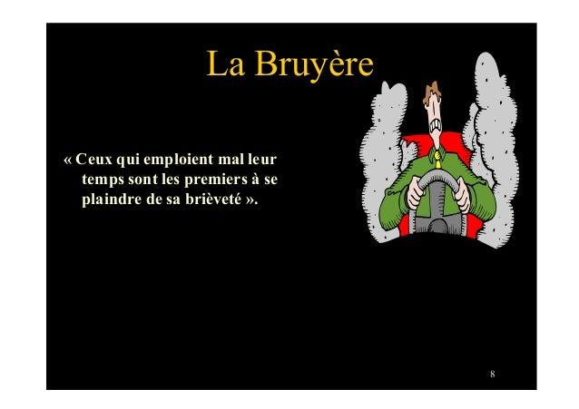 8La Bruyère« Ceux qui emploient mal leurtemps sont les premiers à seplaindre de sa brièveté ».