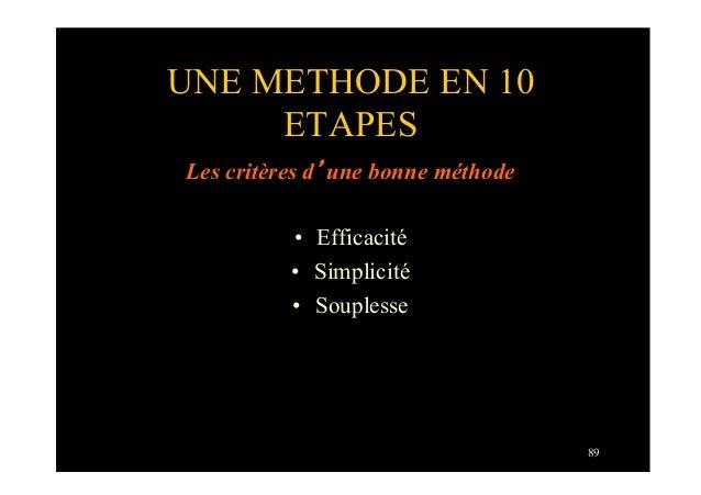 89UNE METHODE EN 10ETAPESLes critères d'une bonne méthode• Efficacité• Simplicité• Souplesse