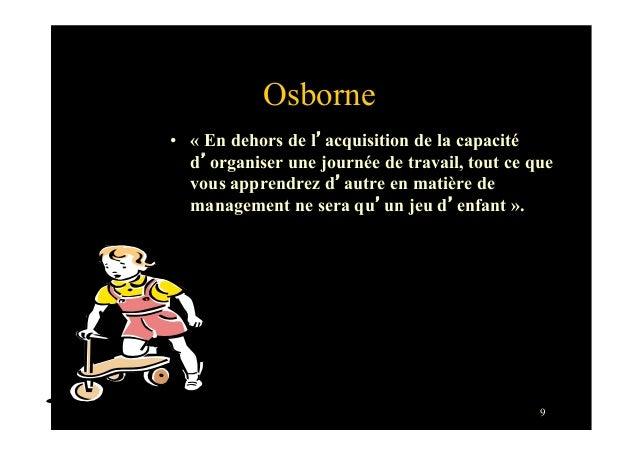 9Osborne• « En dehors de l'acquisition de la capacitéd'organiser une journée de travail, tout ce quevous apprendrez d'aut...