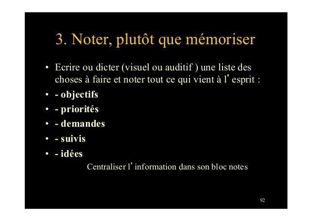 923. Noter, plutôt que mémoriser• Ecrire ou dicter (visuel ou auditif ) une liste deschoses à faire et noter tout ce qui ...
