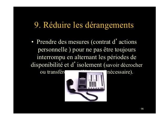 989. Réduire les dérangements• Prendre des mesures (contrat d'actionspersonnelle ) pour ne pas être toujoursinterrompu en...