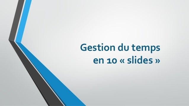 Gestion du tempsen 10 «slides»