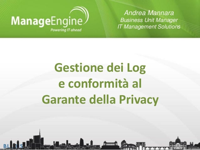 Andrea Mannara Business Unit Manager IT Management Solutions  Gestione dei Log e conformità al Garante della Privacy