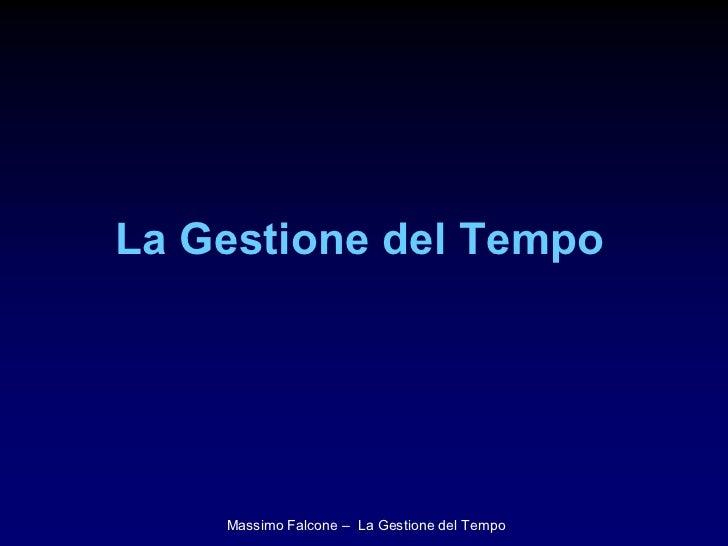 La Gestione del Tempo         Massimo Falcone – La Gestione del Tempo