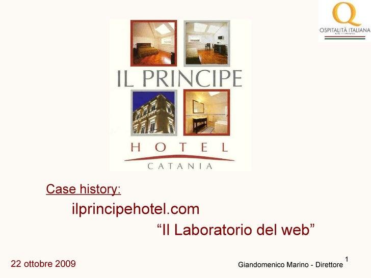 """<ul><li>Case history: </li></ul><ul><li>ilprincipehotel.com </li></ul><ul><li>"""" Il Laboratorio del web"""" </li></ul>22 ottob..."""