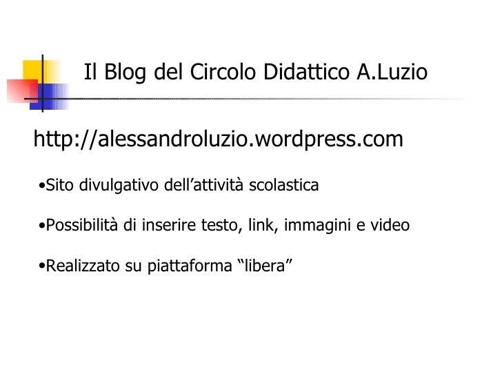 Il Blog del Circolo Didattico A.Luzio http://alessandroluzio.wordpress.com <ul><li>Sito divulgativo dell'attività scolasti...