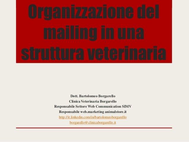 Organizzazione delmailing in unastruttura veterinariaDott. Bartolomeo BorgarelloClinica Veterinaria BorgarelloResponsabile...