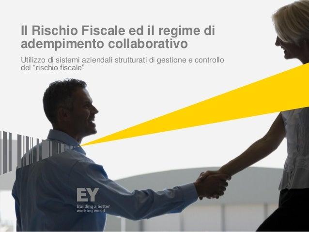 Il Rischio Fiscale ed il regime di adempimento collaborativo Utilizzo di sistemi aziendali strutturati di gestione e contr...