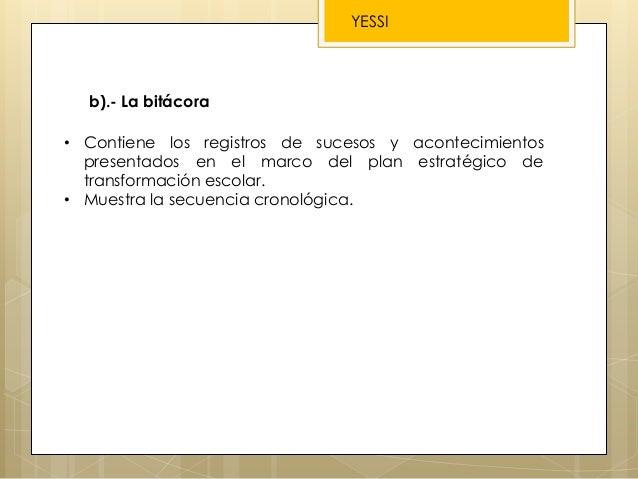 b).- La bitácora • Contiene los registros de sucesos y acontecimientos presentados en el marco del plan estratégico de tra...