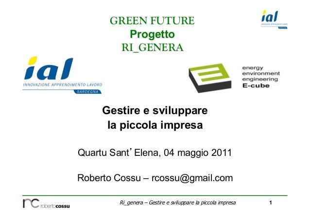 1Ri_genera – Gestire e sviluppare la piccola impresa Gestire e sviluppare la piccola impresa Quartu Sant'Elena, 04 maggio ...