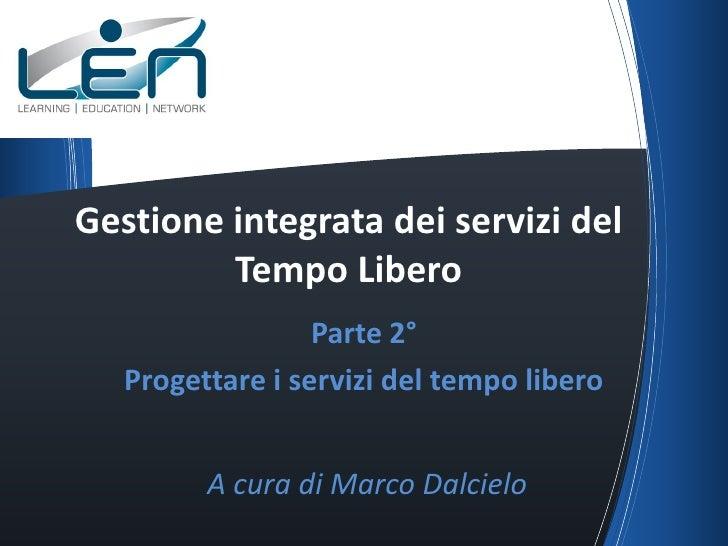 Gestione integrata dei servizi del         Tempo Libero                  Parte 2°   Progettare i servizi del tempo libero ...