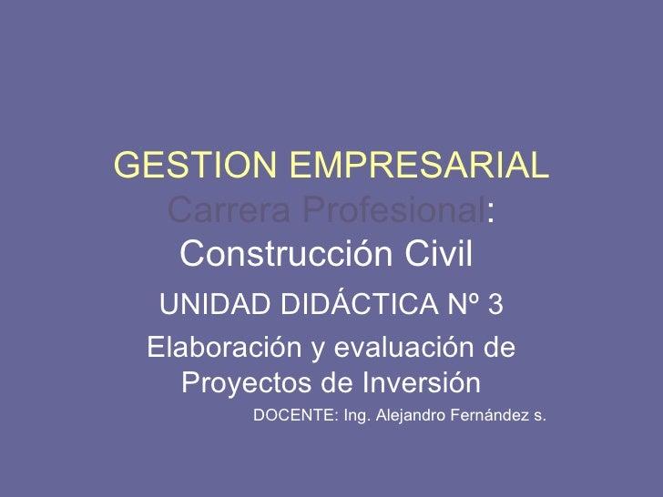 GESTION   EMPRESARIAL Carrera Profesional : Construcción Civil  UNIDAD DIDÁCTICA Nº 3 Elaboración y evaluación de Proyecto...