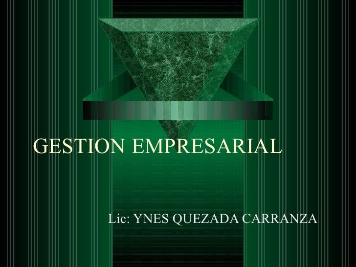 GESTION EMPRESARIAL Lic: YNES QUEZADA CARRANZA